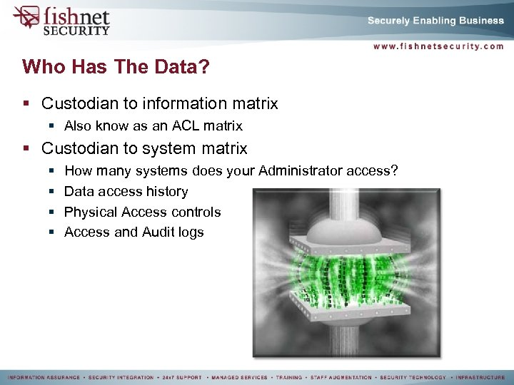 Who Has The Data? § Custodian to information matrix § Also know as an