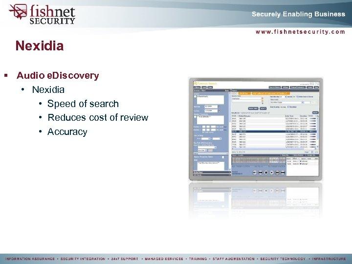 Nexidia § Audio e. Discovery • Nexidia • Speed of search • Reduces cost