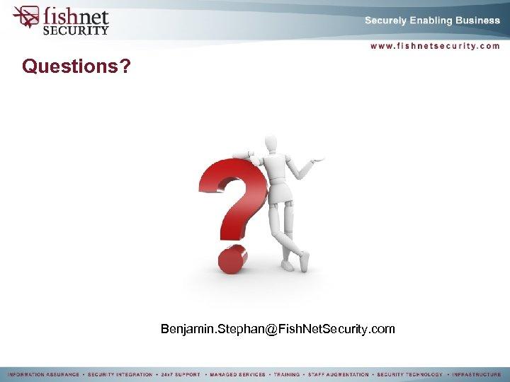 Questions? Benjamin. Stephan@Fish. Net. Security. com