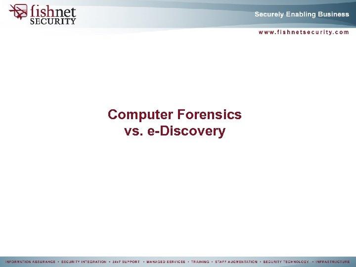 Computer Forensics vs. e-Discovery