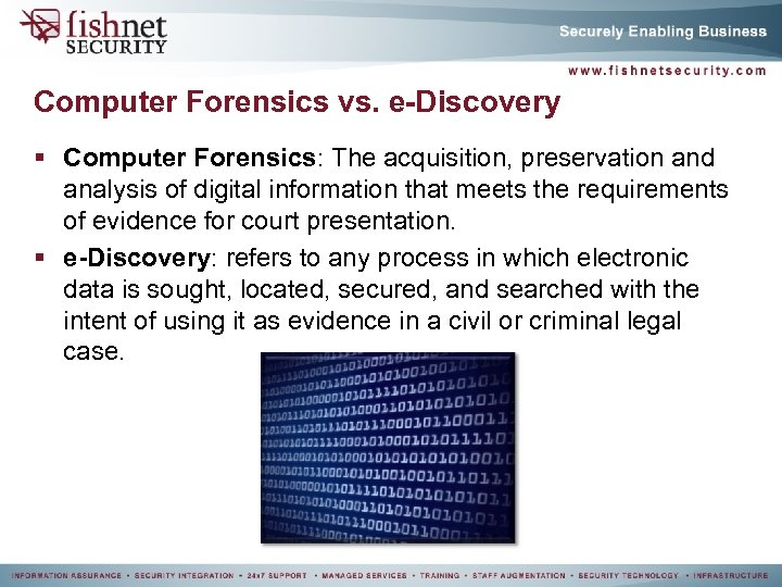 Computer Forensics vs. e-Discovery § Computer Forensics: The acquisition, preservation and analysis of digital