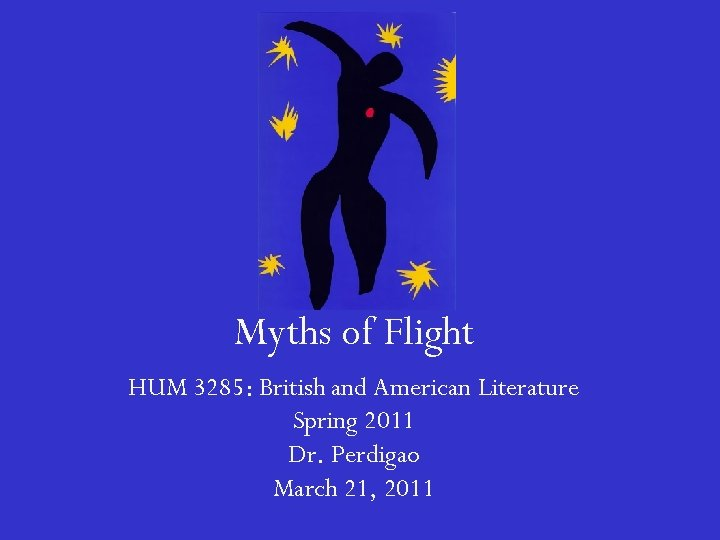Myths of Flight HUM 3285: British and American Literature Spring 2011 Dr. Perdigao March