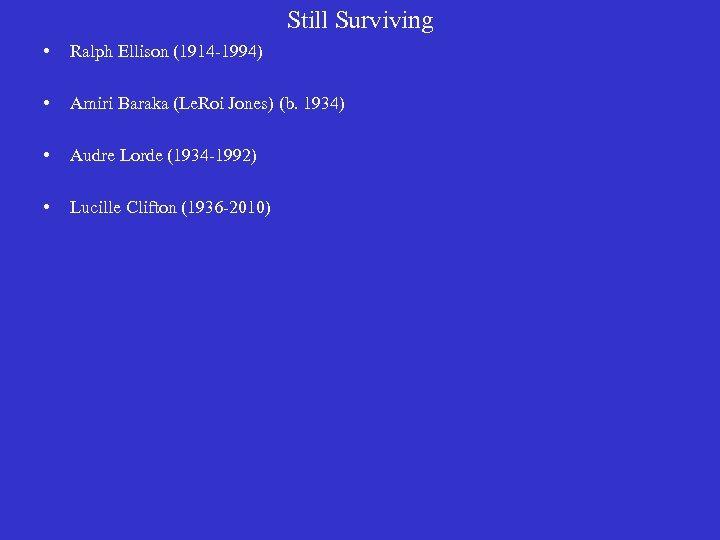 Still Surviving • Ralph Ellison (1914 -1994) • Amiri Baraka (Le. Roi Jones) (b.