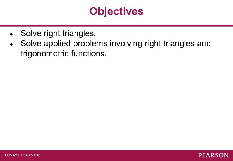 Objectives · · Solve right triangles. Solve applied problems involving right triangles and trigonometric