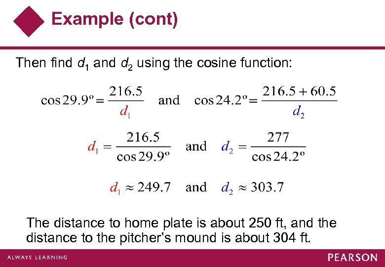 Example (cont) Then find d 1 and d 2 using the cosine function: The