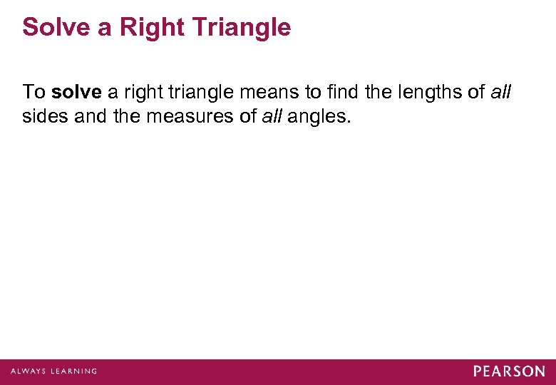 Solve a Right Triangle To solve a right triangle means to find the lengths