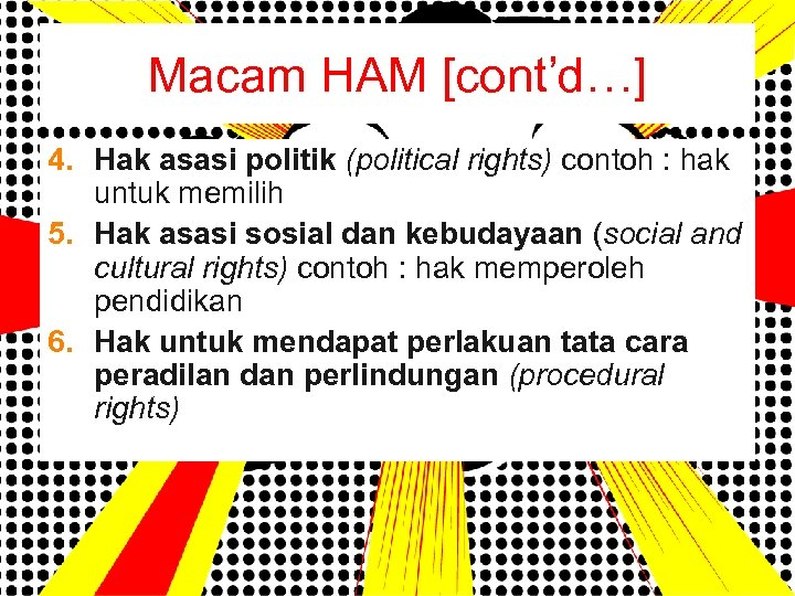 Macam HAM [cont'd…] 4. Hak asasi politik (political rights) contoh : hak untuk memilih