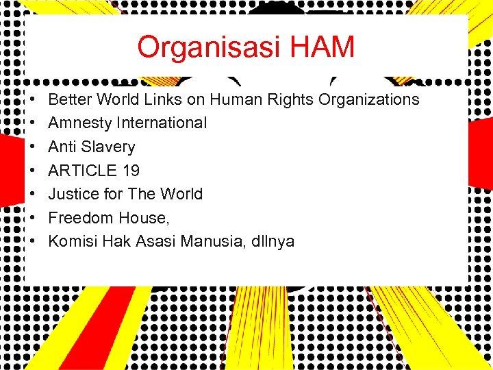 Organisasi HAM • • Better World Links on Human Rights Organizations Amnesty International Anti