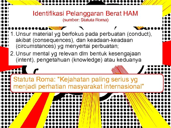 Identifikasi Pelanggaran Berat HAM (sumber: Statuta Roma) 1. Unsur material yg berfokus pada perbuatan