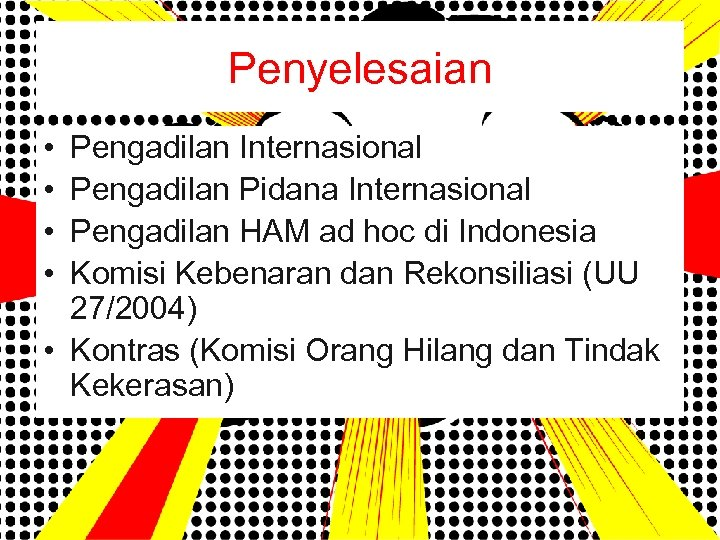 Penyelesaian • • Pengadilan Internasional Pengadilan Pidana Internasional Pengadilan HAM ad hoc di Indonesia