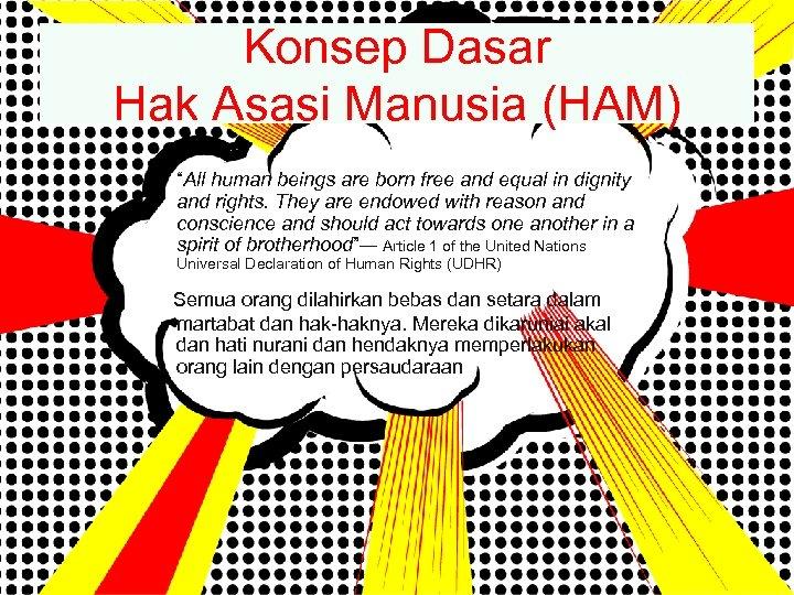"Konsep Dasar Hak Asasi Manusia (HAM) ""All human beings are born free and equal"