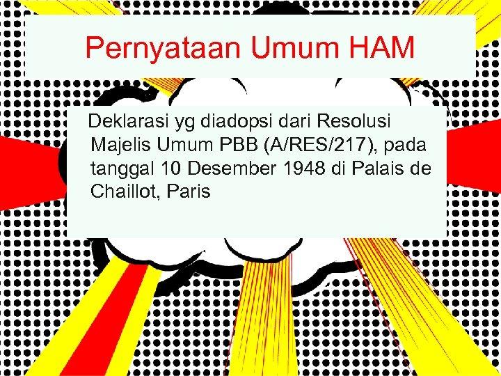 Pernyataan Umum HAM Deklarasi yg diadopsi dari Resolusi Majelis Umum PBB (A/RES/217), pada tanggal
