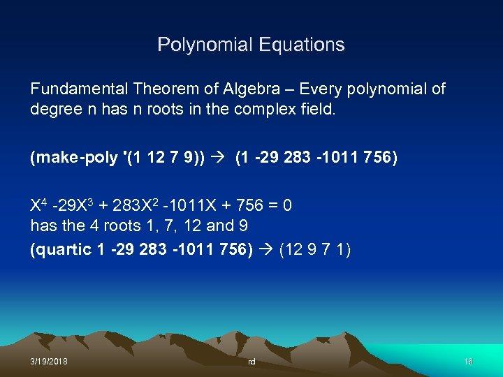 Polynomial Equations Fundamental Theorem of Algebra – Every polynomial of degree n has n