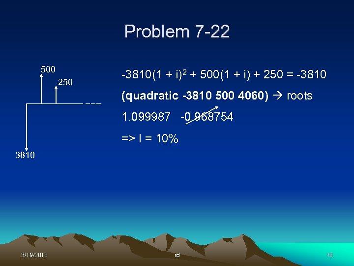 Problem 7 -22 500 250 -3810(1 + i)2 + 500(1 + i) + 250