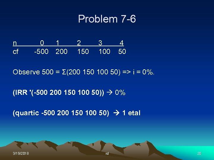 Problem 7 -6 n cf 0 1 -500 2 150 3 100 4 50