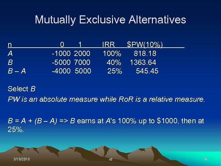 Mutually Exclusive Alternatives n A B B–A 0 -1000 -5000 -4000 1 2000 7000