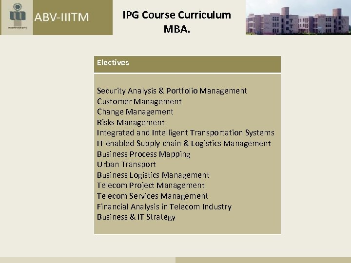IPG Course Curriculum MBA. Electives Security Analysis & Portfolio Management Customer Management Change Management