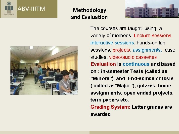 Methodology and Evaluation The courses are taught using a variety of methods: Lecture sessions,