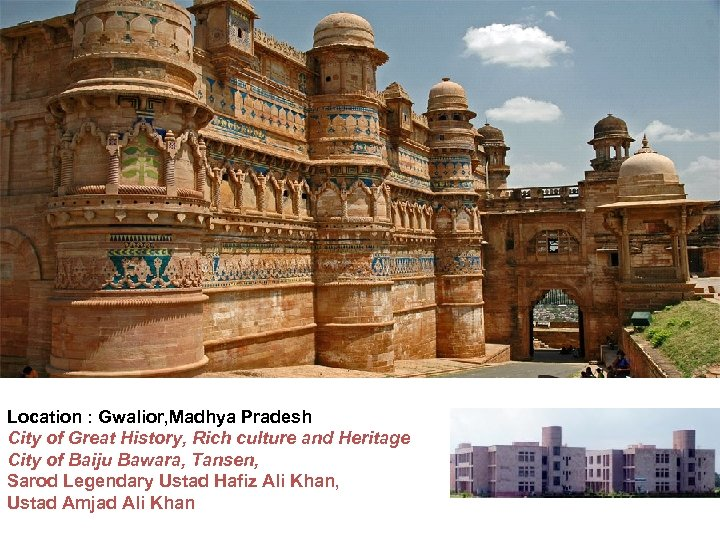 Location : Gwalior, Madhya Pradesh City of Great History, Rich culture and Heritage City