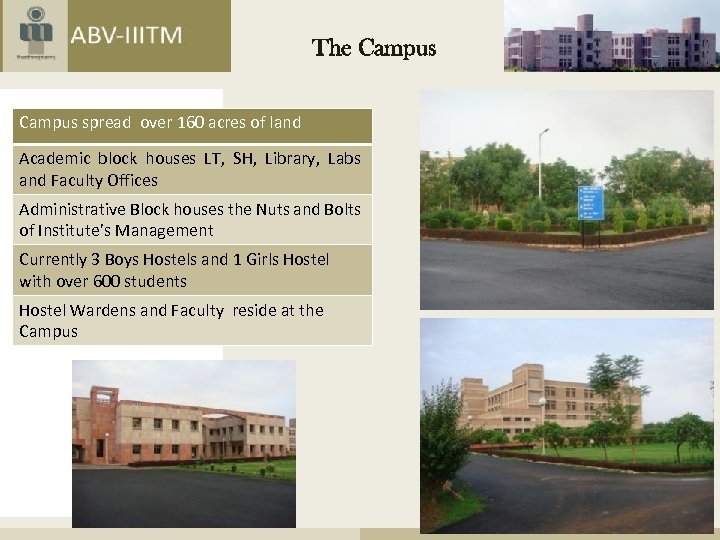 The Campus spread over 160 acres of land Academic block houses LT, SH, Library,