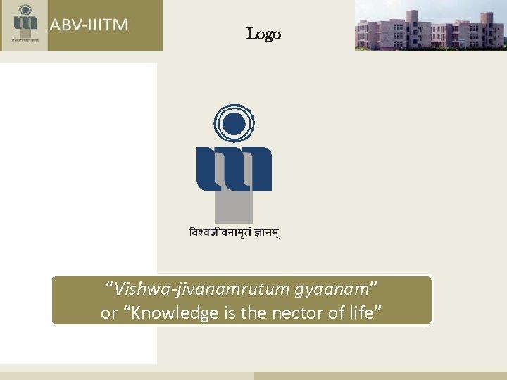 """Logo """"Vishwa-jivanamrutum gyaanam"""" or """"Knowledge is the nector of life"""""""