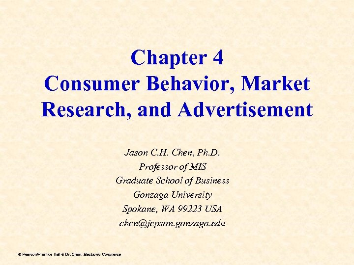 Chapter 4 Consumer Behavior, Market Research, and Advertisement Jason C. H. Chen, Ph. D.