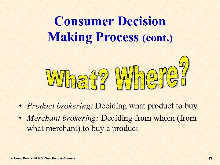 Consumer Decision Making Process (cont. ) • Product brokering: Deciding what product to buy