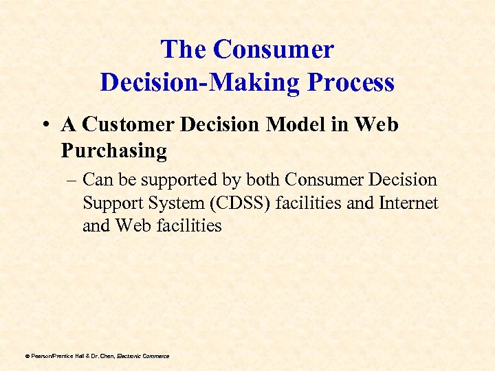 The Consumer Decision-Making Process • A Customer Decision Model in Web Purchasing – Can