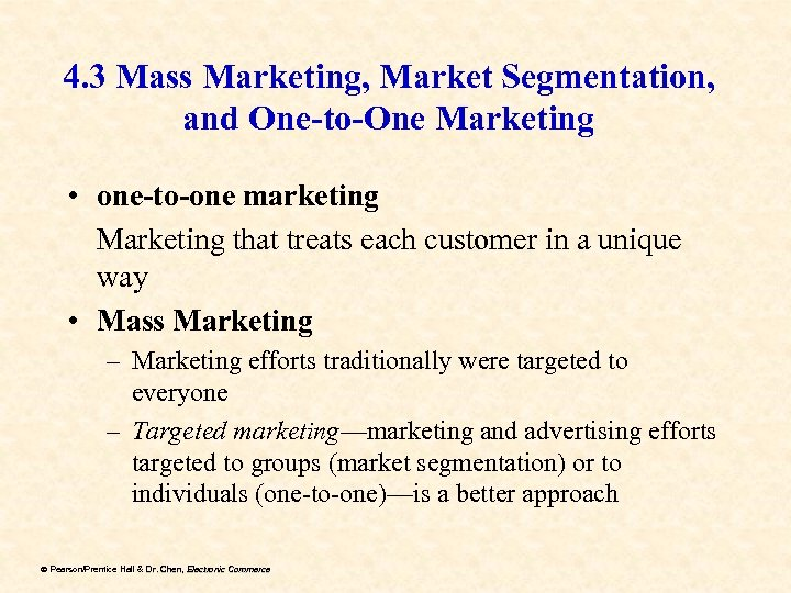 4. 3 Mass Marketing, Market Segmentation, and One-to-One Marketing • one-to-one marketing Marketing that
