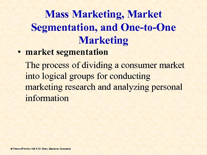 Mass Marketing, Market Segmentation, and One-to-One Marketing • market segmentation The process of dividing