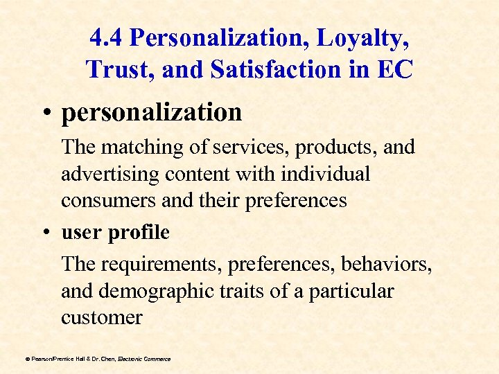4. 4 Personalization, Loyalty, Trust, and Satisfaction in EC • personalization The matching of
