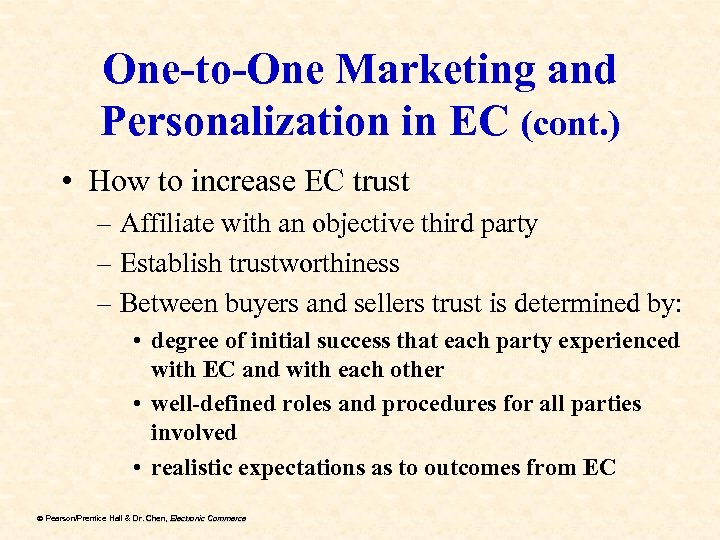 One-to-One Marketing and Personalization in EC (cont. ) • How to increase EC trust