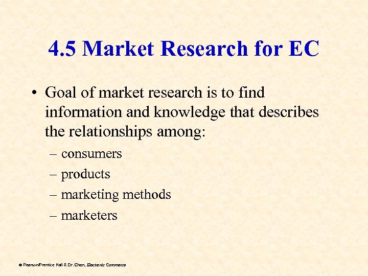 4. 5 Market Research for EC • Goal of market research is to find