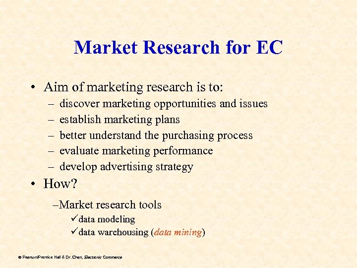 Market Research for EC • Aim of marketing research is to: – – –