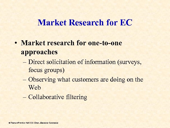 Market Research for EC • Market research for one-to-one approaches – Direct solicitation of