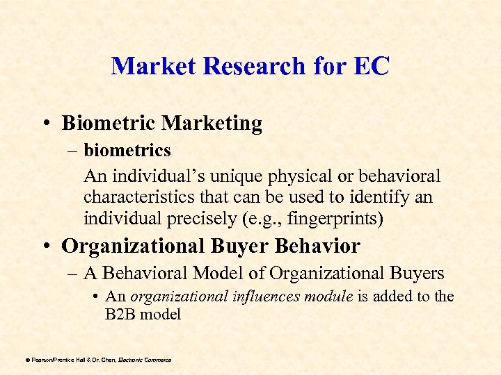Market Research for EC • Biometric Marketing – biometrics An individual's unique physical or
