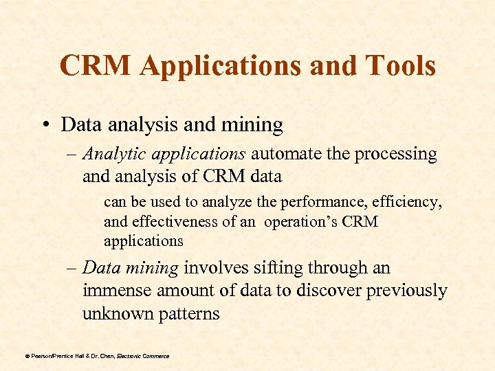CRM Applications and Tools • Data analysis and mining – Analytic applications automate the