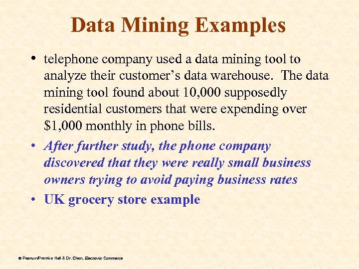 Data Mining Examples • telephone company used a data mining tool to analyze their