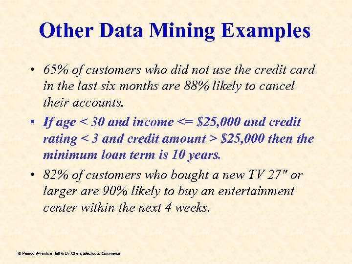 Other Data Mining Examples • 65% of customers who did not use the credit