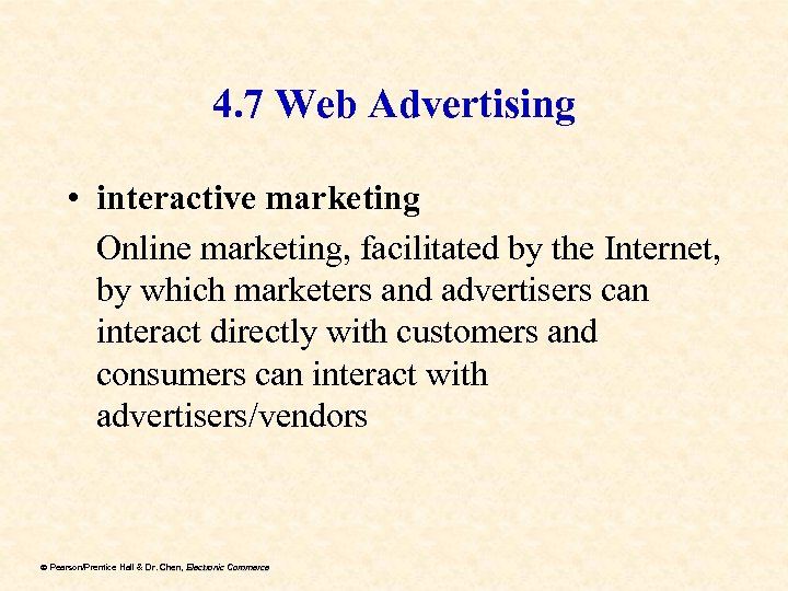 4. 7 Web Advertising • interactive marketing Online marketing, facilitated by the Internet, by