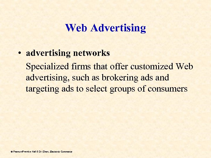 Web Advertising • advertising networks Specialized firms that offer customized Web advertising, such as