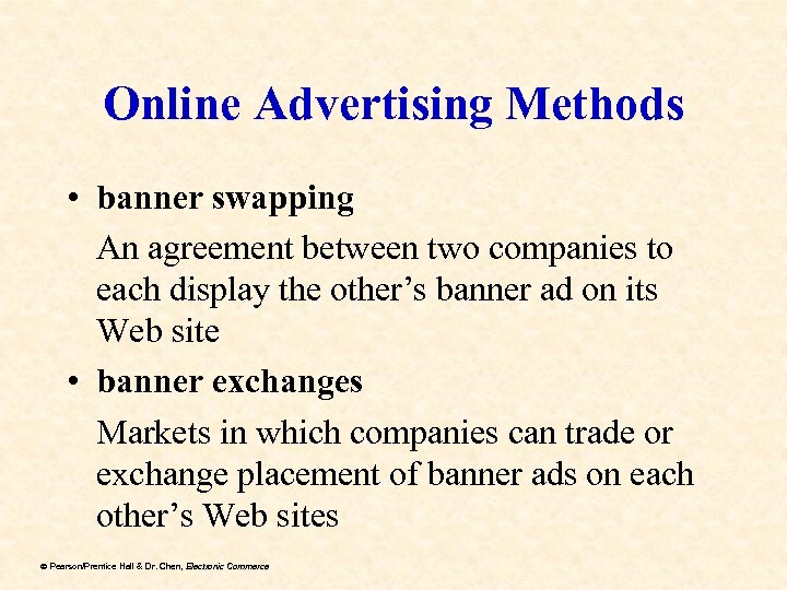 Online Advertising Methods • banner swapping An agreement between two companies to each display