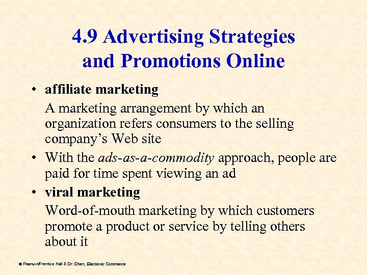 4. 9 Advertising Strategies and Promotions Online • affiliate marketing A marketing arrangement by