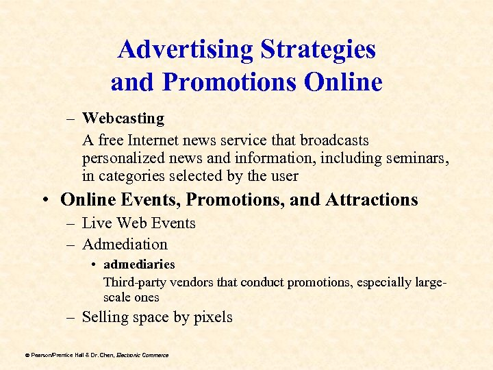 Advertising Strategies and Promotions Online – Webcasting A free Internet news service that broadcasts