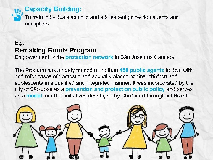 Capacity Building: To train individuals as child and adolescent protection agents and multipliers E.