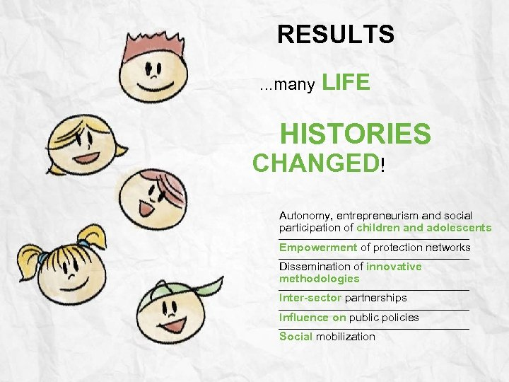 RESULTS. . . many LIFE HISTORIES CHANGED! Autonomy, entrepreneurism and social participation of children