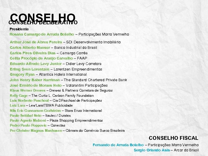 CONSELHO DELIBERATIVO Presidente Rosana Camargo de Arruda Botelho – Participações Morro Vermelho Arthur José
