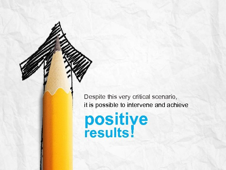 Despite this very critical scenario, it is possible to intervene and achieve positive results!