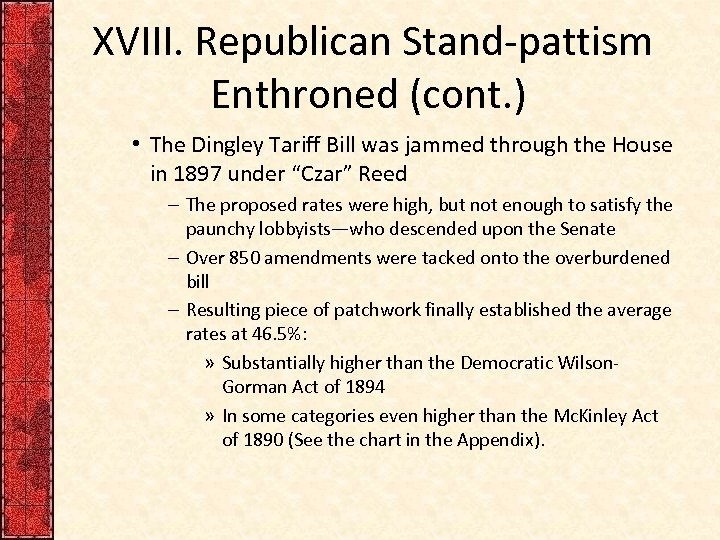 XVIII. Republican Stand-pattism Enthroned (cont. ) • The Dingley Tariff Bill was jammed through