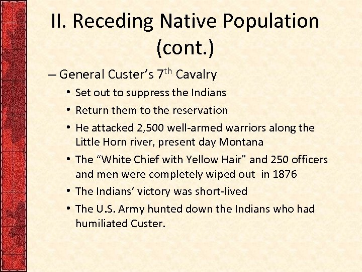 II. Receding Native Population (cont. ) – General Custer's 7 th Cavalry • Set